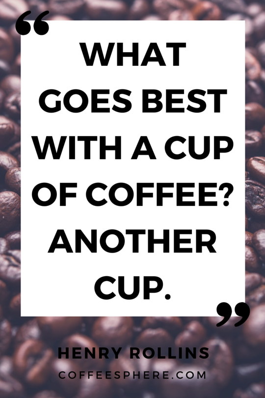 What goes best with a cup of coffee? Another cup.