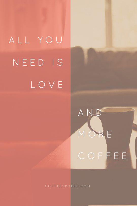All you need is love and more coffee