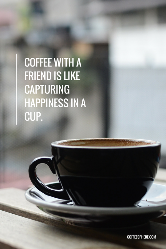 Quotes About Coffee And Friendship Beauteous 25 Coffee Quotes Funny Coffee Quotes That Will Brighten Your Mood