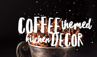 5 Coffee Themed Kitchen Decor Ideas for a Comfy Space