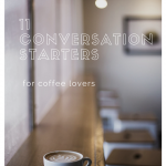 11 Conversation Starters for Coffee Lovers