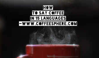 How to Say Coffee in 15 Languages