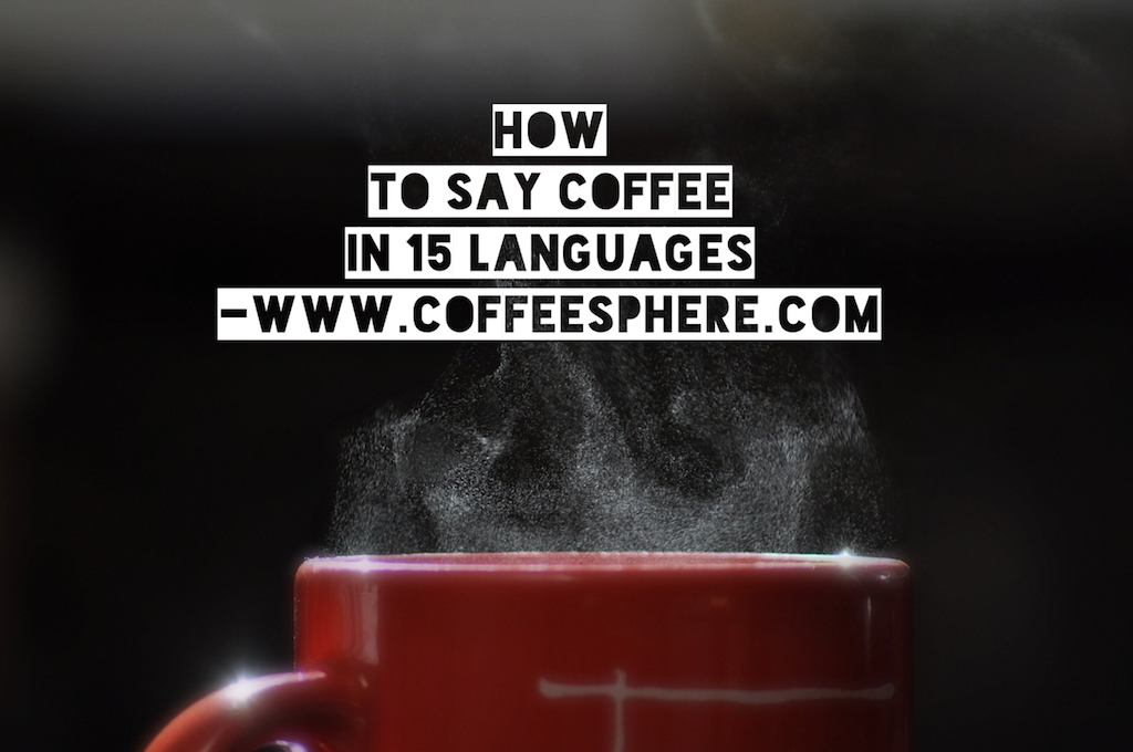 Say coffee in 15 languages