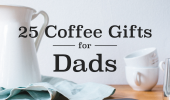 25 Coffee Gifts for Dad for Father's Day and More