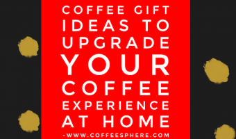 25 Coffee Gift Ideas to Upgrade Your Coffee Experience at Home
