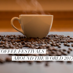 Coffee Festivals 2017 for Globetrotting Baristas, Coffee Experts and Coffee Lovers