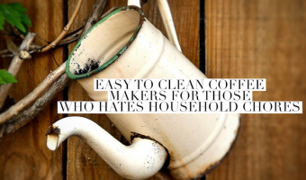 5 Easy to Clean Coffee Makers for Those Who Hate Household Chores