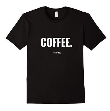 COFFEE Everyday tshirt