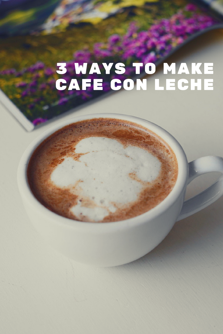café con leche: 3 easy and unconventional ways to make it at home