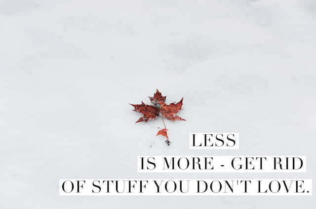 Less is more -get rid of stuff you don't love
