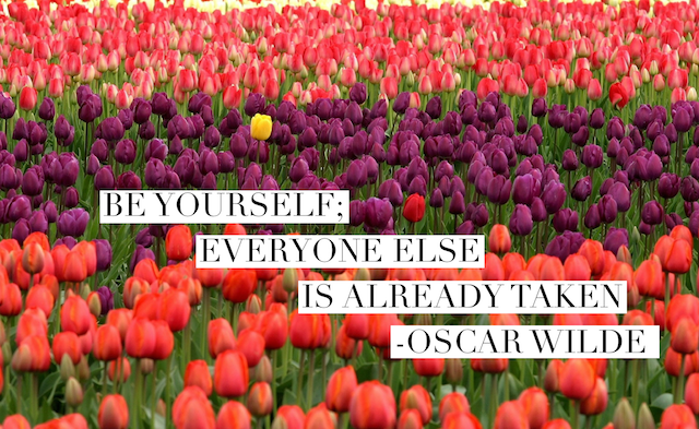 be yourself, others are already taken