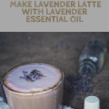 Make Lavender Latte with Lavender Essential Oil