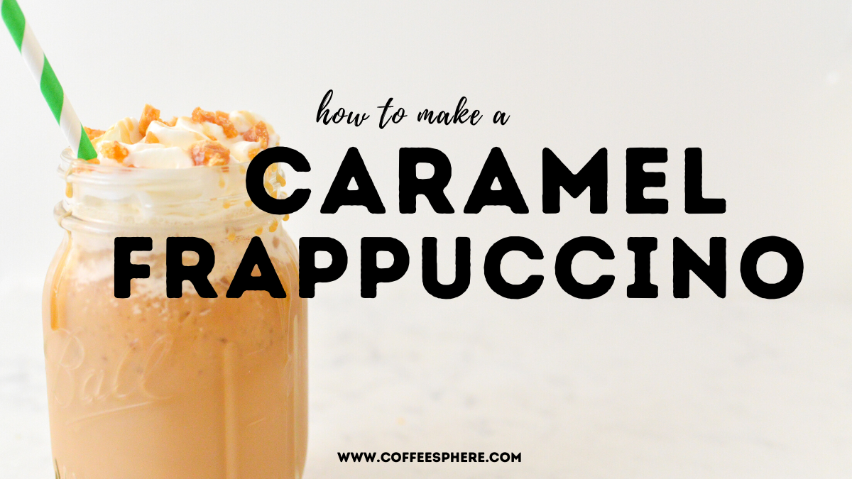 Caramel Frappuccino Recipe Starbucks Inspired Coffeesphere